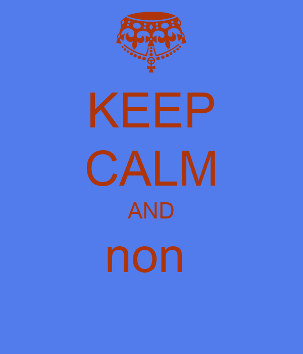 KEEP CALM AND non