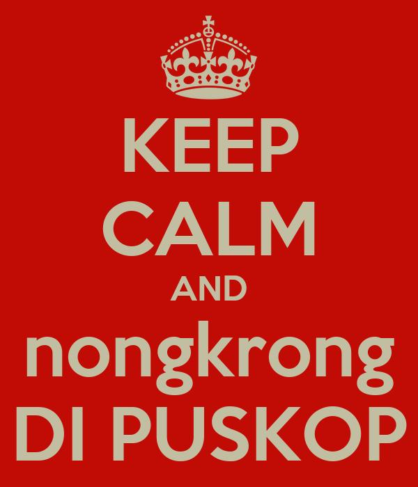 KEEP CALM AND nongkrong DI PUSKOP