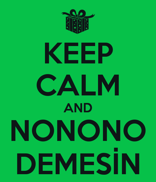 KEEP CALM AND NONONO DEMESİN