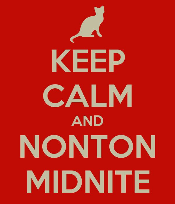 KEEP CALM AND NONTON MIDNITE