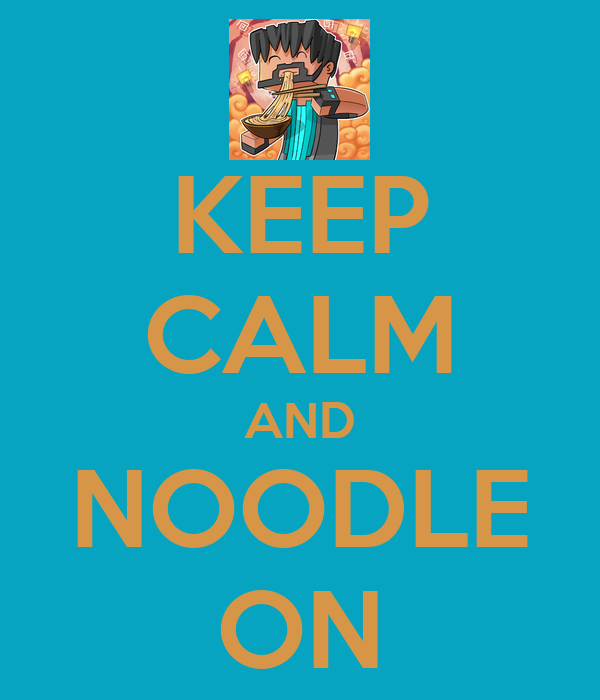 KEEP CALM AND NOODLE ON