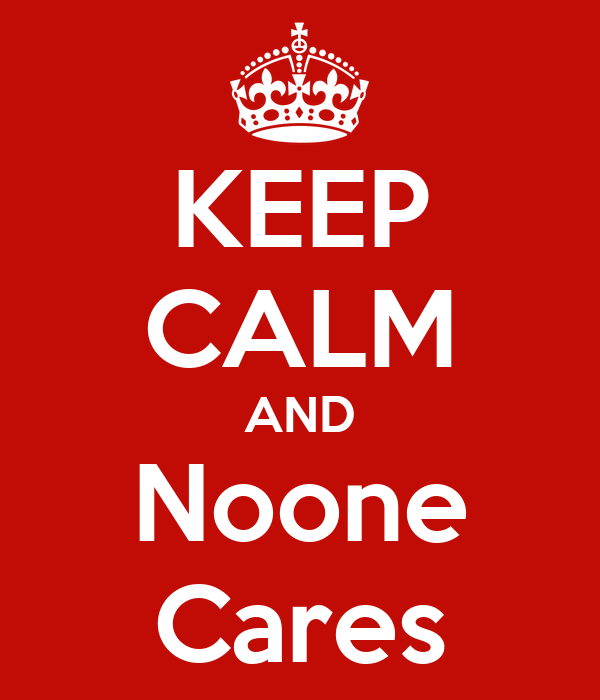 KEEP CALM AND Noone Cares