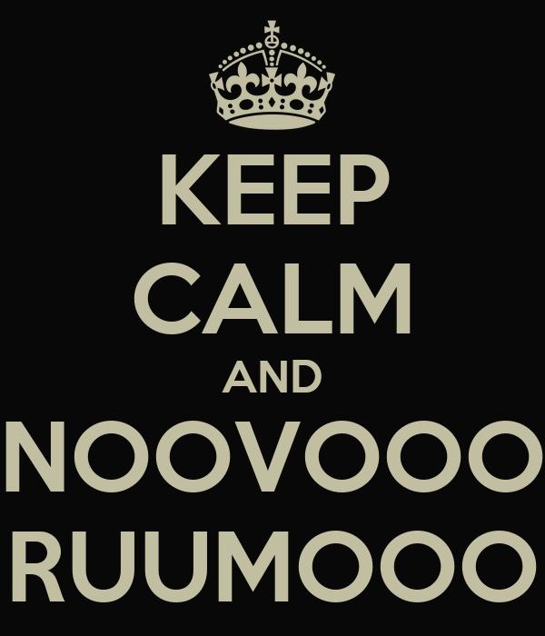 KEEP CALM AND NOOVOOO RUUMOOO