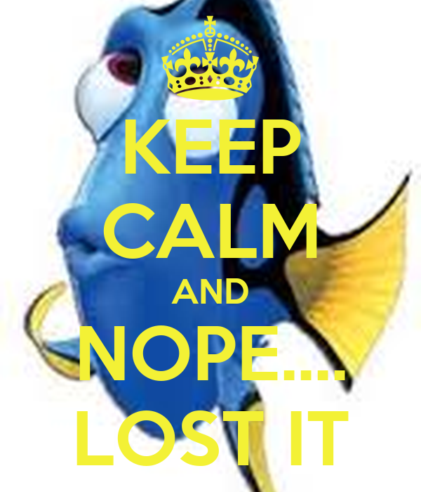 KEEP CALM AND NOPE.... LOST IT