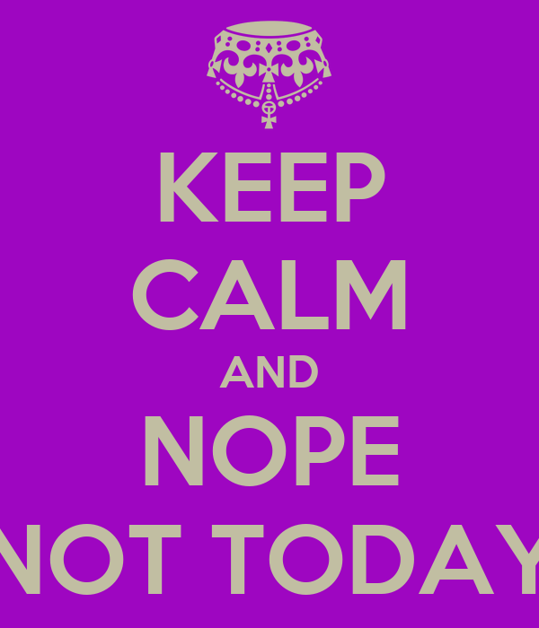 Qui serait partant pour un Morris & Forndran ? - Page 25 Keep-calm-and-nope-not-today