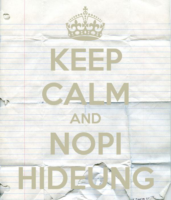 KEEP CALM AND NOPI HIDEUNG