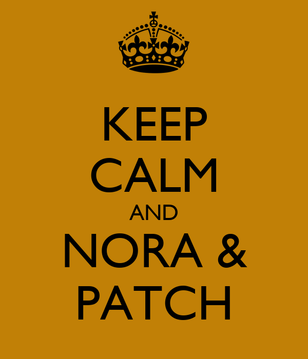 KEEP CALM AND NORA & PATCH