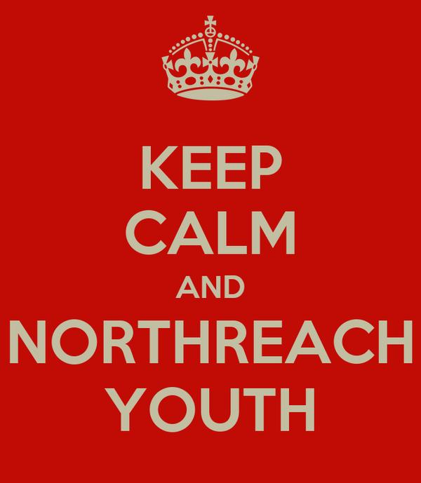 KEEP CALM AND NORTHREACH YOUTH