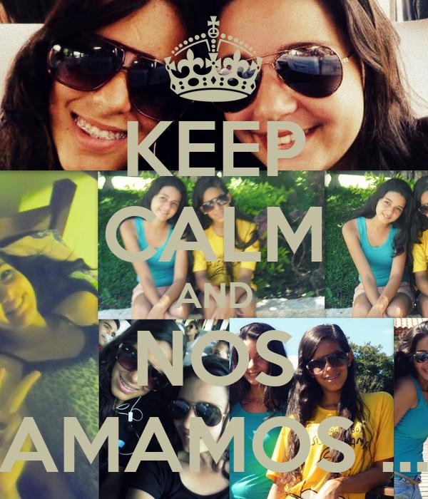 KEEP CALM AND NOS AMAMOS ...