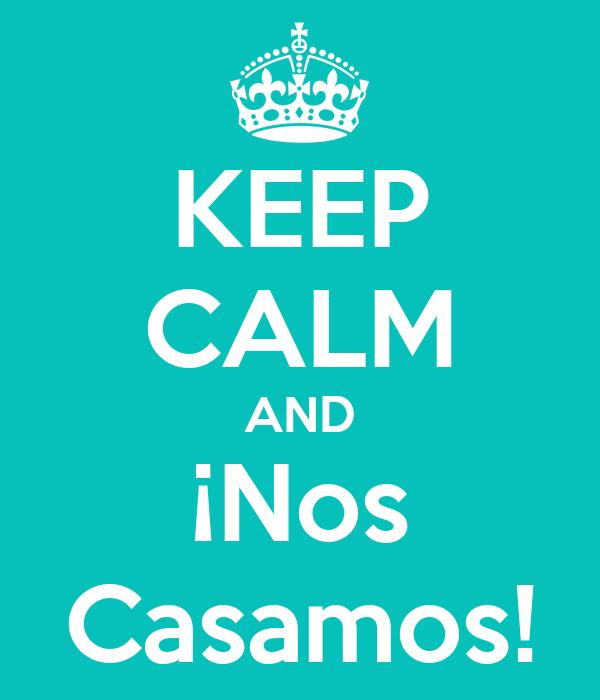 KEEP CALM AND ¡Nos Casamos!