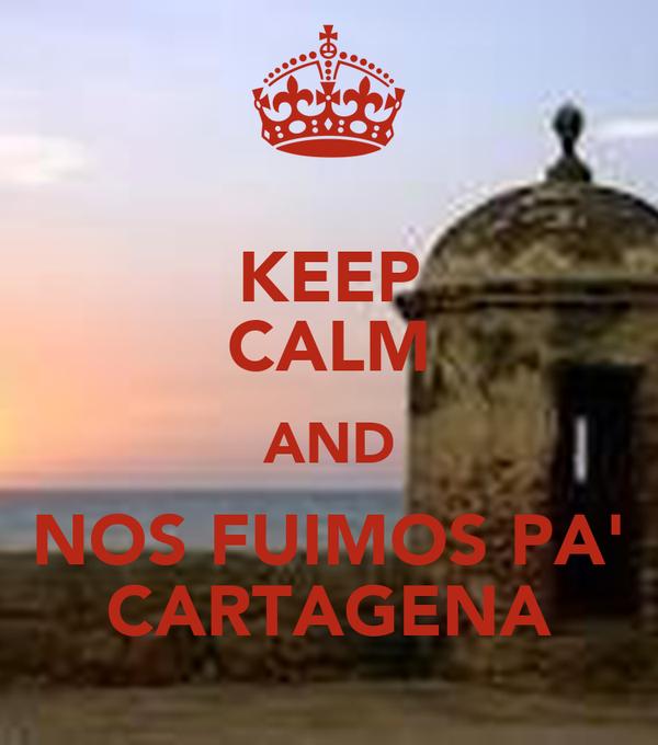 KEEP CALM AND NOS FUIMOS PA' CARTAGENA