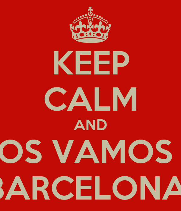 KEEP CALM AND NOS VAMOS A BARCELONA