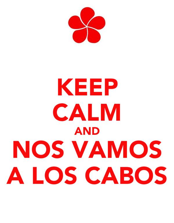 KEEP CALM AND NOS VAMOS A LOS CABOS