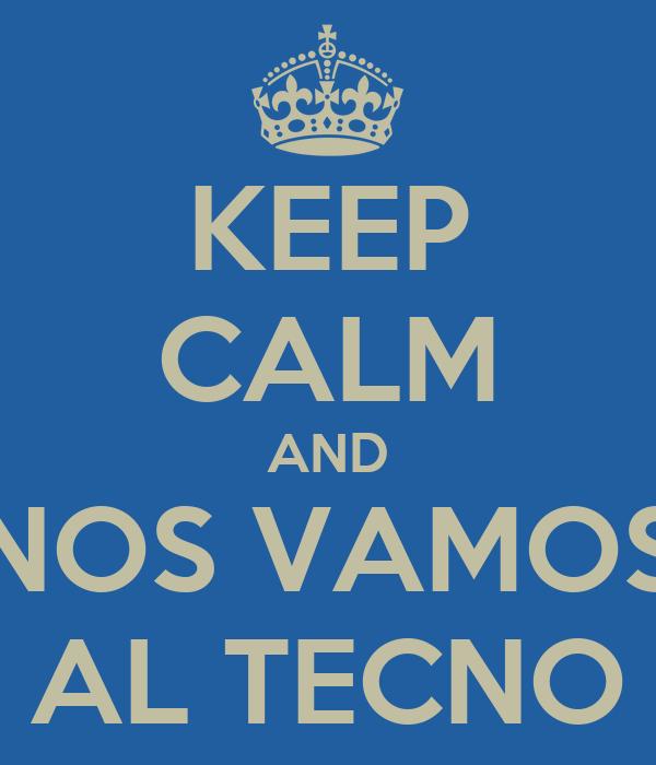 KEEP CALM AND NOS VAMOS AL TECNO