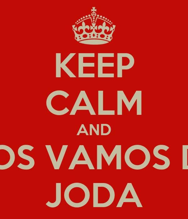 KEEP CALM AND NOS VAMOS DE JODA