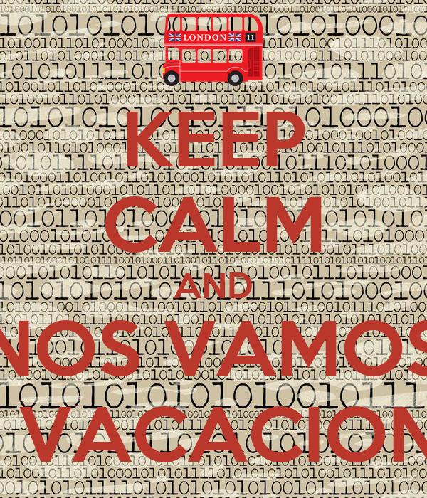 KEEP CALM AND NOS VAMOS DE VACACIONES