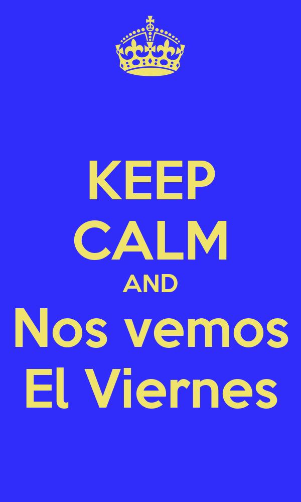 KEEP CALM AND Nos vemos El Viernes