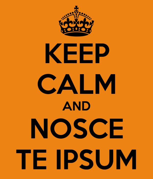 KEEP CALM AND NOSCE TE IPSUM