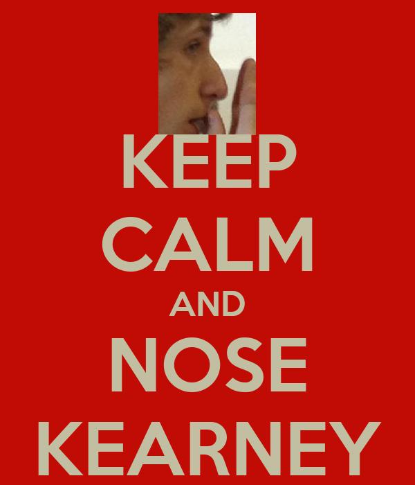 KEEP CALM AND NOSE KEARNEY