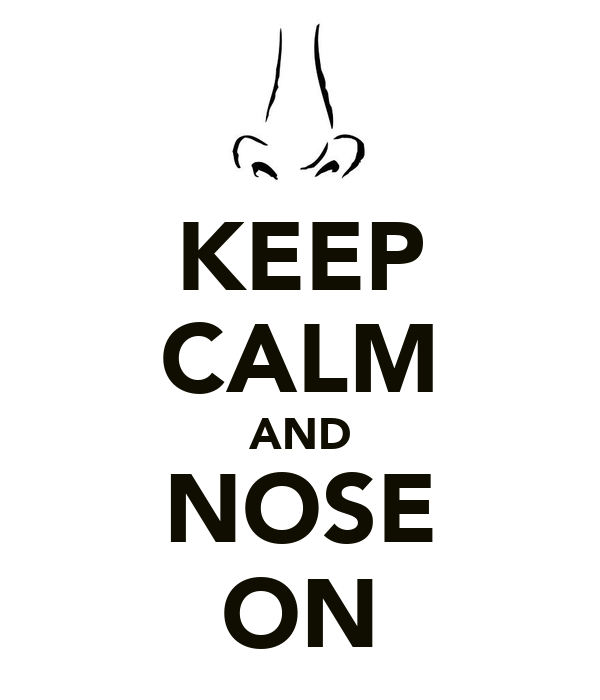 KEEP CALM AND NOSE ON