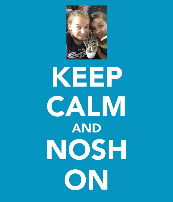 KEEP CALM AND NOSH ON