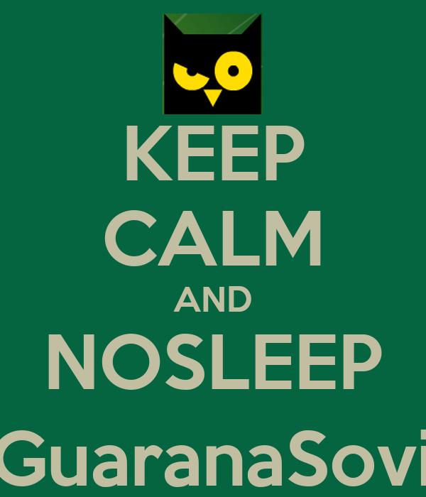 KEEP CALM AND NOSLEEP @GuaranaSovica