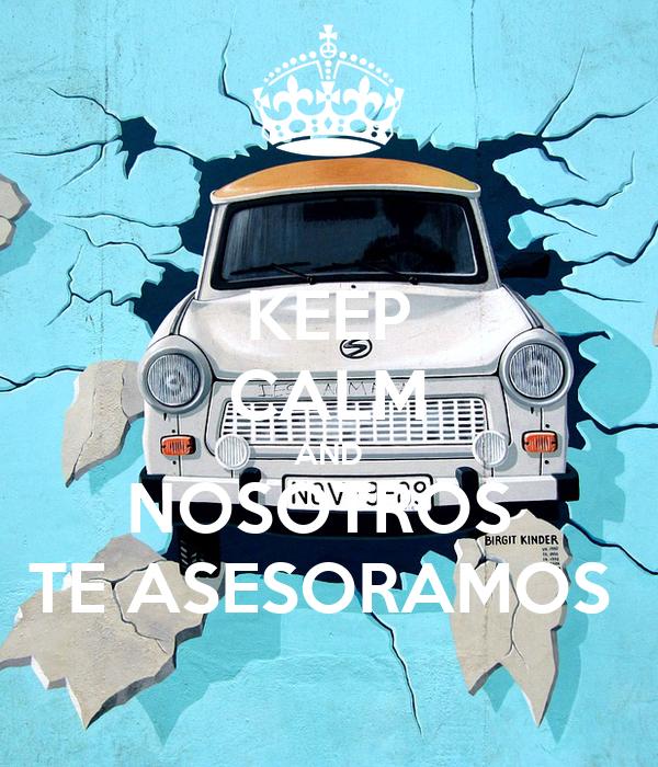 KEEP CALM AND NOSOTROS  TE ASESORAMOS