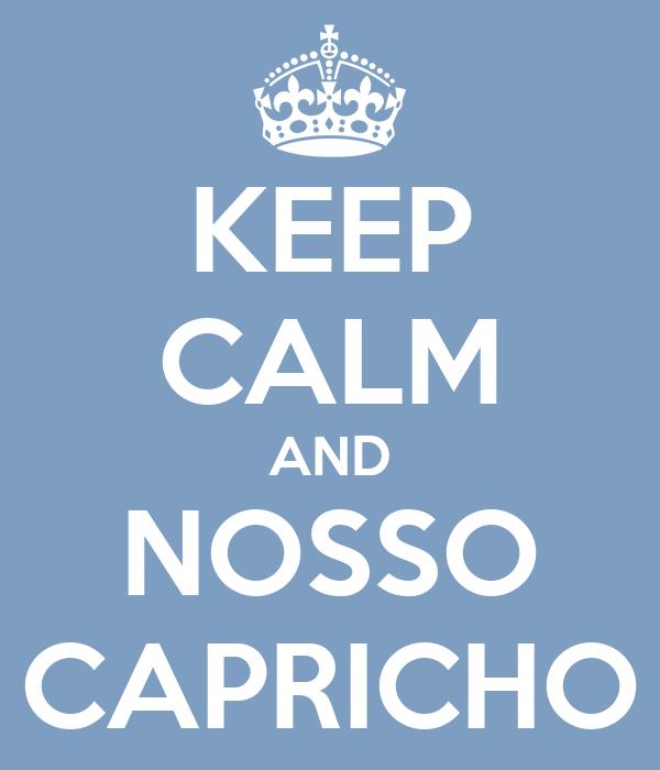 KEEP CALM AND NOSSO CAPRICHO