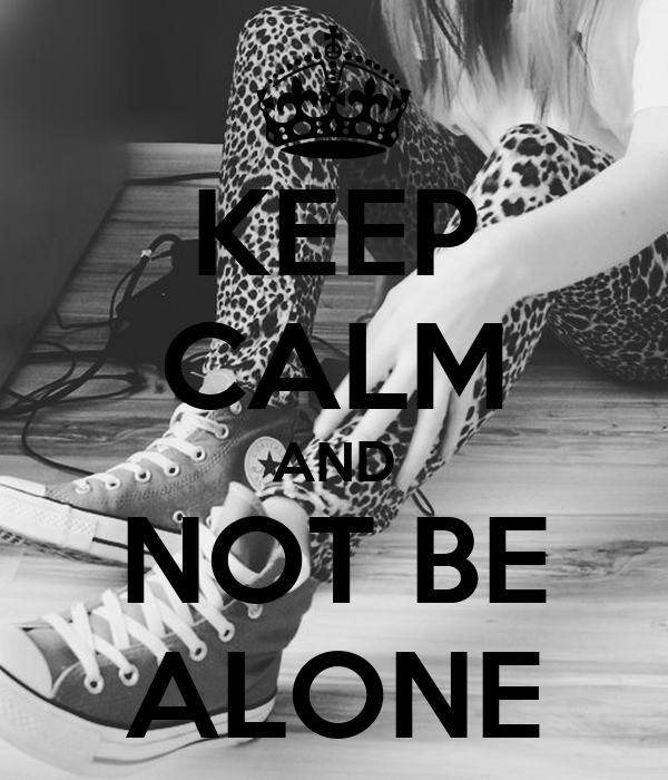 KEEP CALM AND NOT BE ALONE