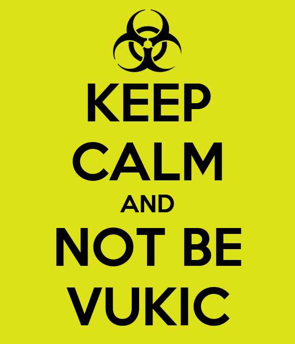 KEEP CALM AND NOT BE VUKIC