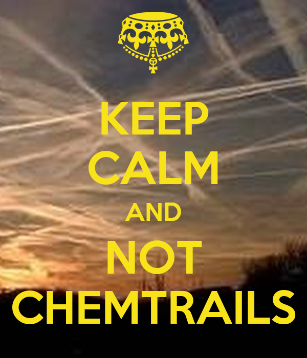 KEEP CALM AND NOT CHEMTRAILS