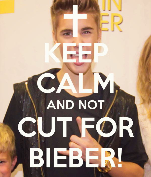 KEEP CALM AND NOT CUT FOR BIEBER!