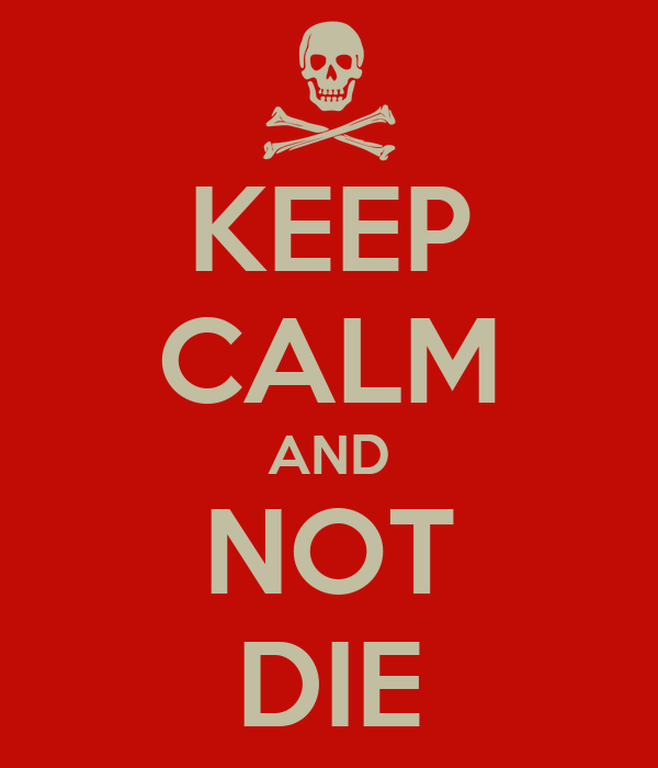 KEEP CALM AND NOT DIE