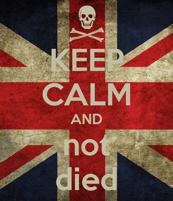 KEEP CALM AND not died