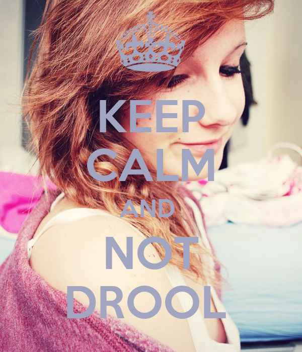 KEEP CALM AND  NOT DROOL