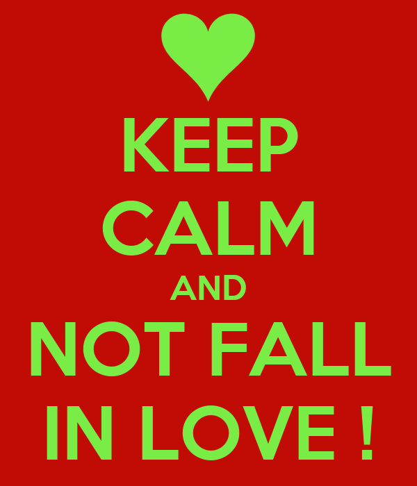 KEEP CALM AND NOT FALL IN LOVE !