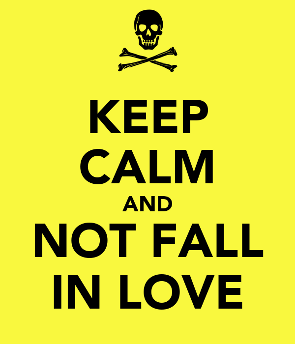 KEEP CALM AND NOT FALL IN LOVE