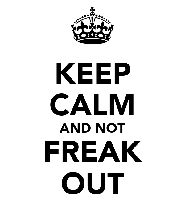 KEEP CALM AND NOT FREAK OUT