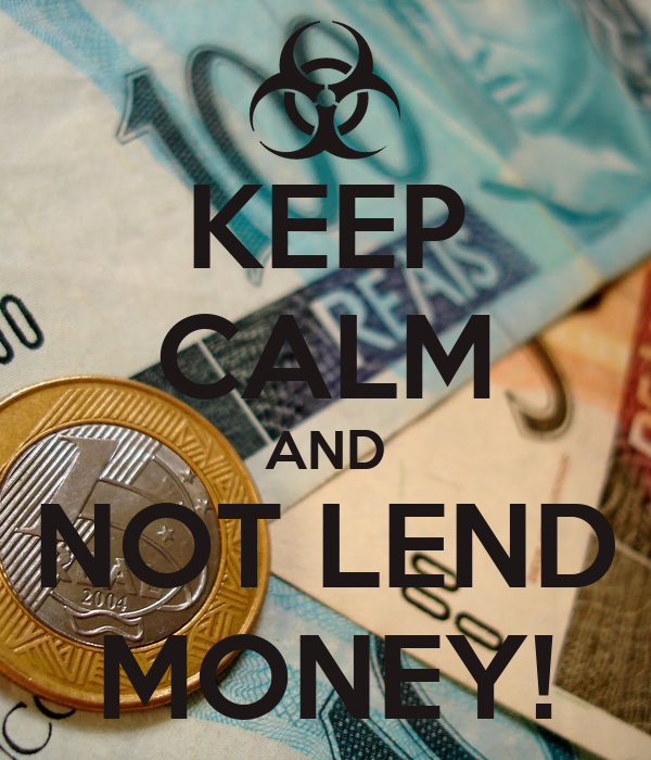 KEEP CALM AND NOT LEND MONEY!