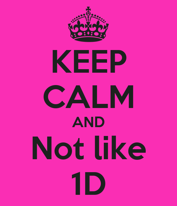 KEEP CALM AND Not like 1D