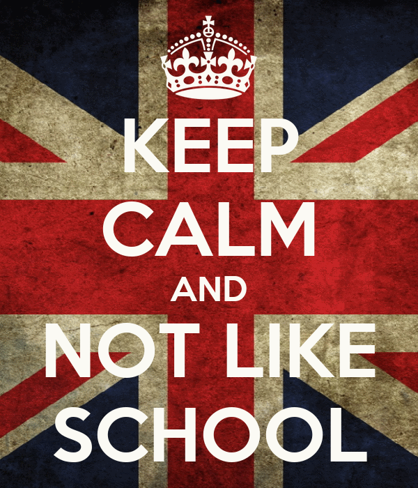 KEEP CALM AND NOT LIKE SCHOOL