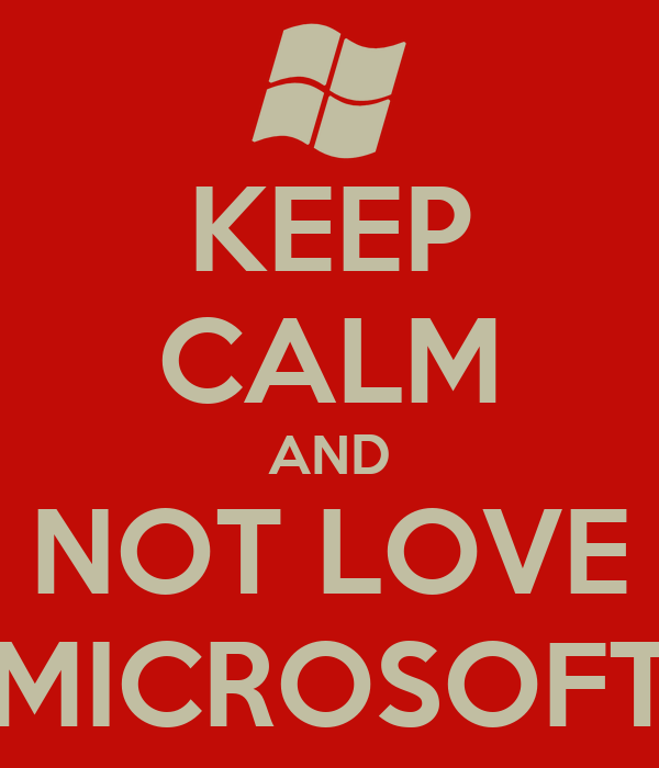 KEEP CALM AND NOT LOVE MICROSOFT