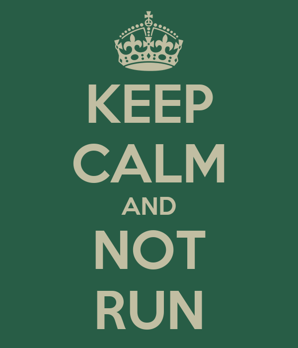 KEEP CALM AND NOT RUN
