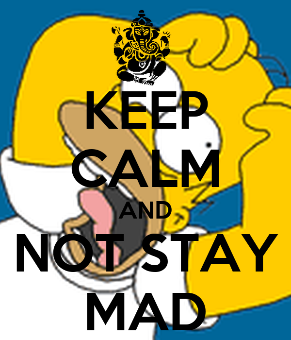 KEEP CALM AND NOT STAY MAD