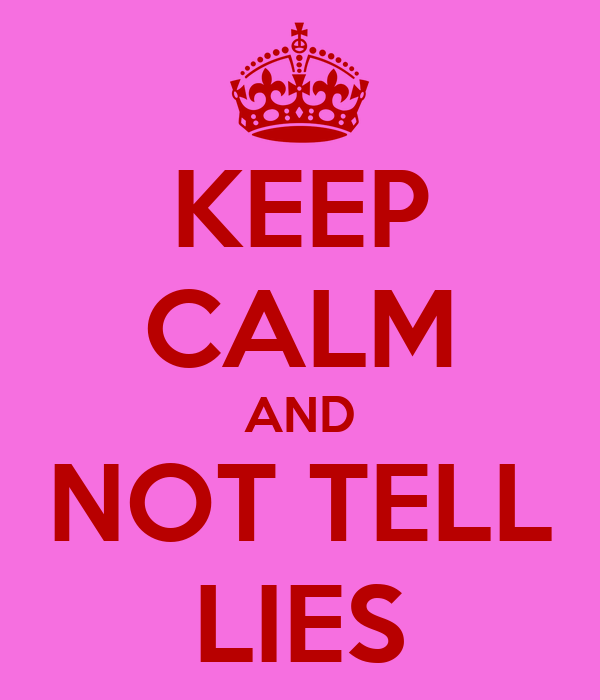 KEEP CALM AND NOT TELL LIES