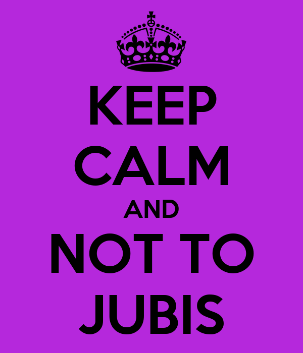 KEEP CALM AND NOT TO JUBIS