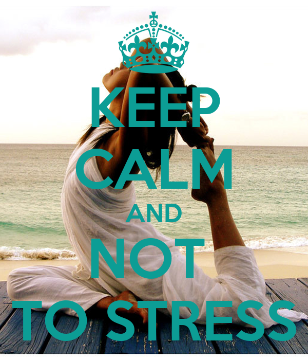 KEEP CALM AND NOT  TO STRESS