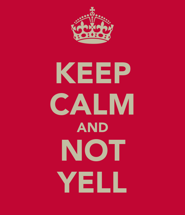 KEEP CALM AND NOT YELL