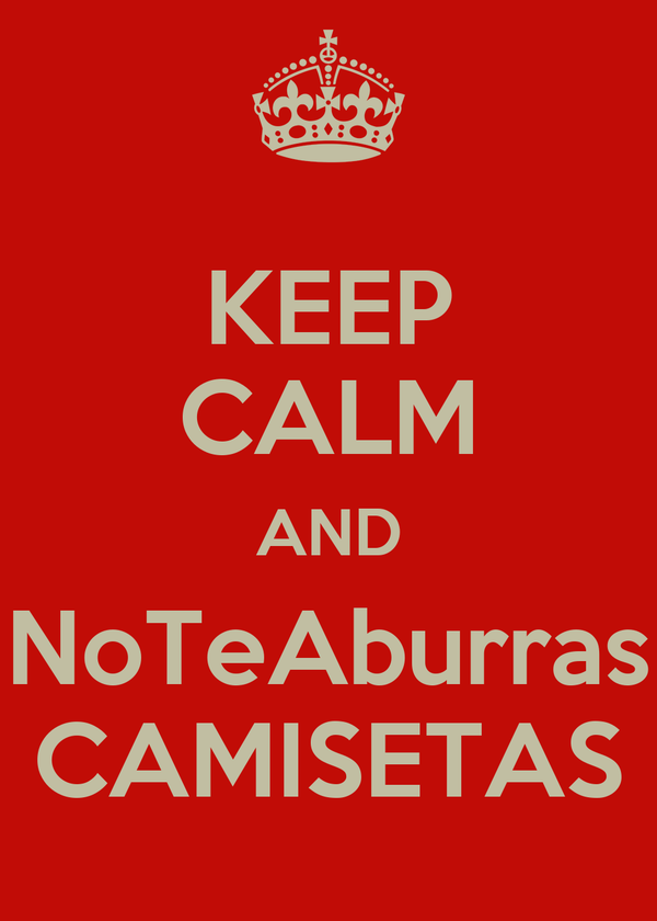 KEEP CALM AND NoTeAburras CAMISETAS