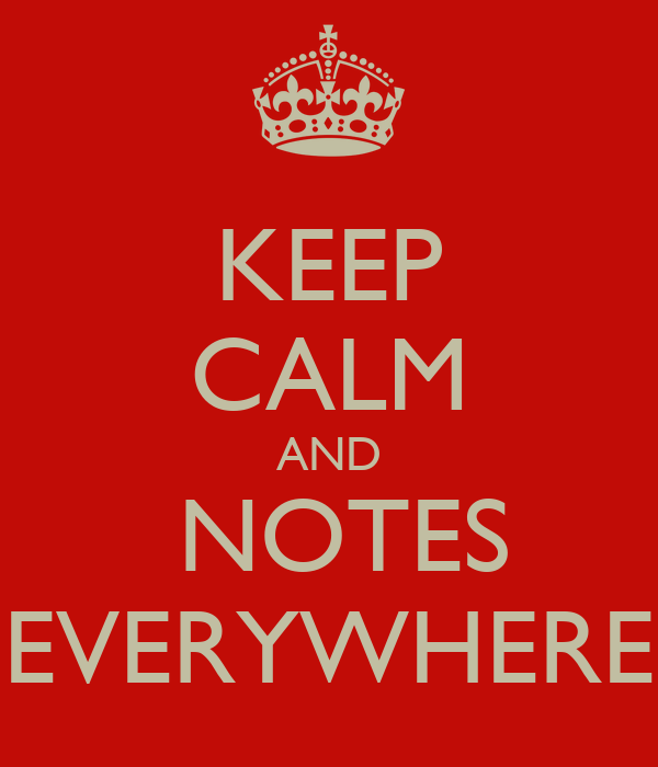 KEEP CALM AND  NOTES EVERYWHERE